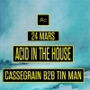 affiche ACID IN THE HOUSE W/ CASSEGRAIN B2B