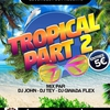 affiche Tropical Part 2 | Djs Gwada Flex - Jonh - Tey